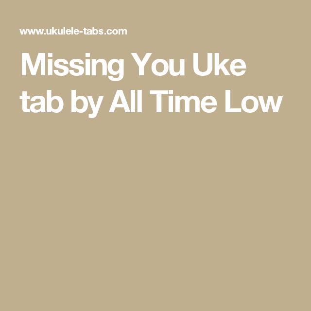 Missing You Uke Tab By All Time Low Ukulele Pinterest All Time