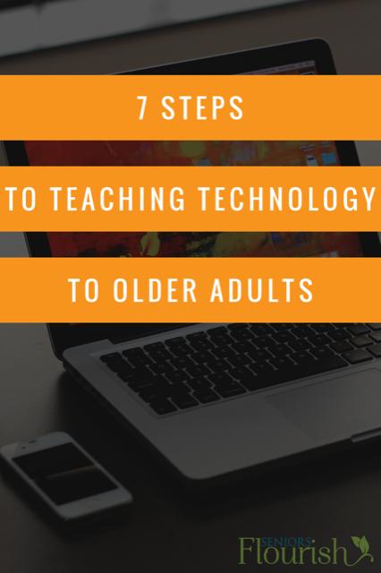 7 Steps To Make It Stick When Teaching Tech To Older Adults Seniors Flourish Teaching Technology Teaching Older Adults