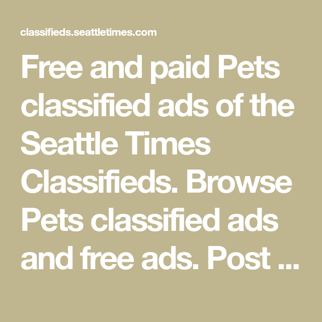 Free And Paid Pets Classified Ads Of The Seattle Times Classifieds Browse Pets Classified Ads And Free Ads Post Free Pets Classified Free Ads Pets Seattle Times