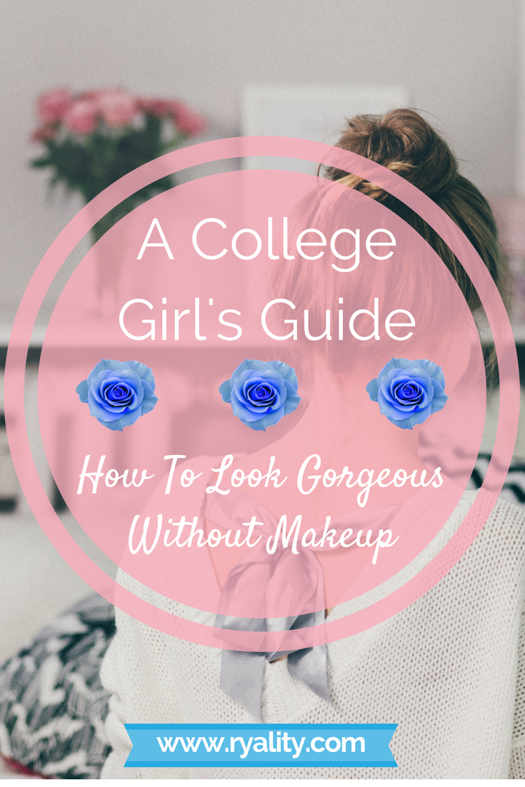 A College Girl S Guide How To Look Gorgeous Without Makeup Ryality Beauty Care Natural Beauty Routine Skin Care Tips