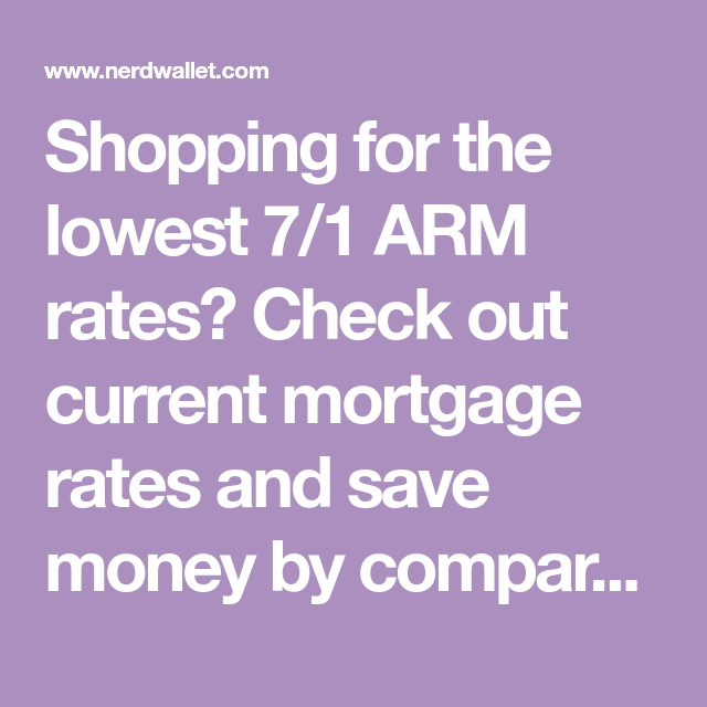 Shopping For The Lowest 7 1 Arm Rates Check Out Current Mortgage Rates And Save Money By Comparing Your Free Customized 7 1 Arm Mortgage Rates Current Mortgage Rates Arm Mortgage