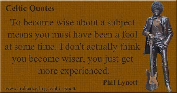 Phil Lynott- To become wise about a subject    | Irish
