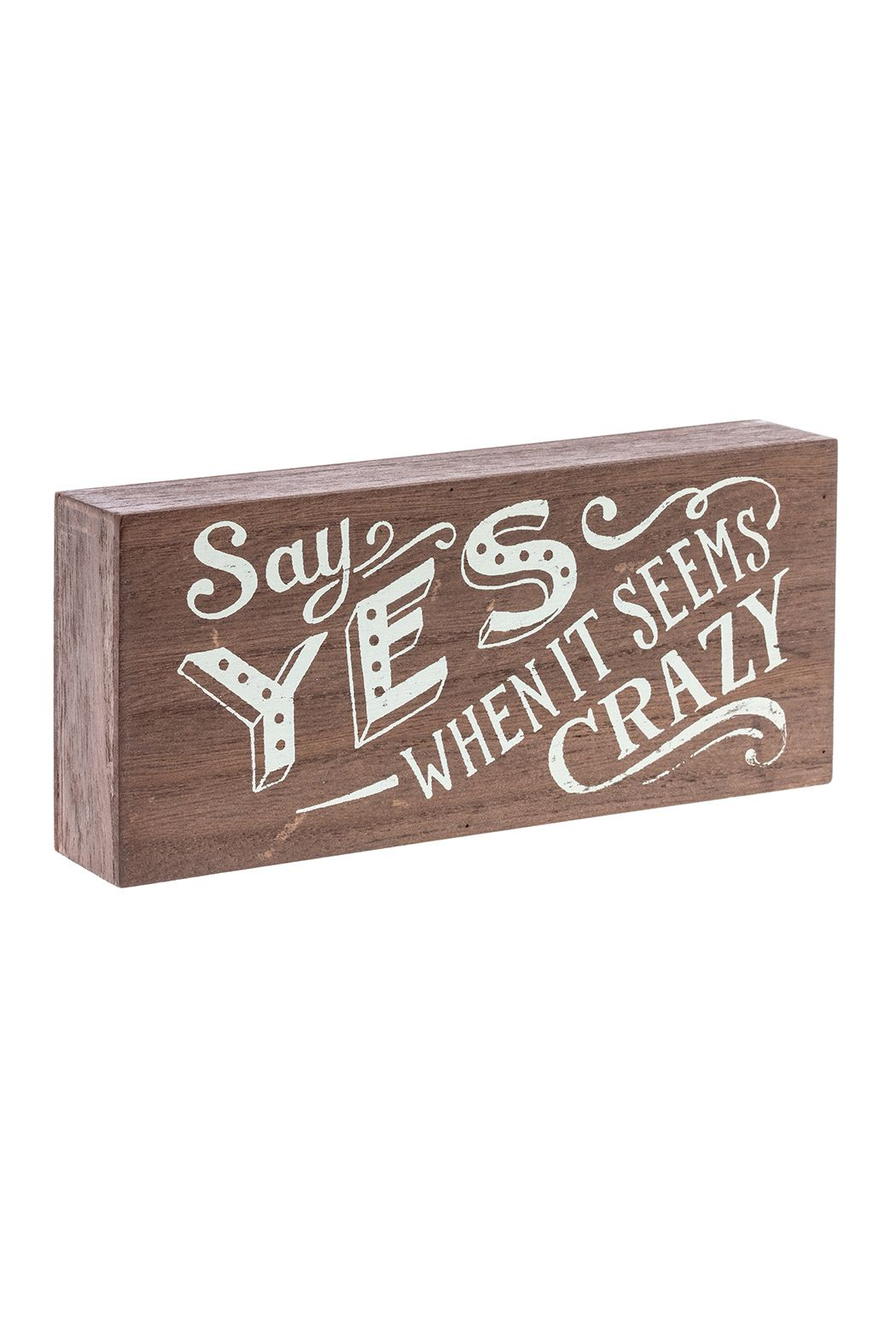 Say Yes when it seems crazy wood block sign. Set on a shelf or hang on the wall.   Say Yes Block by Midwest. Home & Gifts - Home Decor - Wall Art Florida