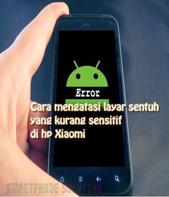 Layar Sentuh Xiaomi Bagaimana Cara Mengatasi Layar Xiaomi Kurang