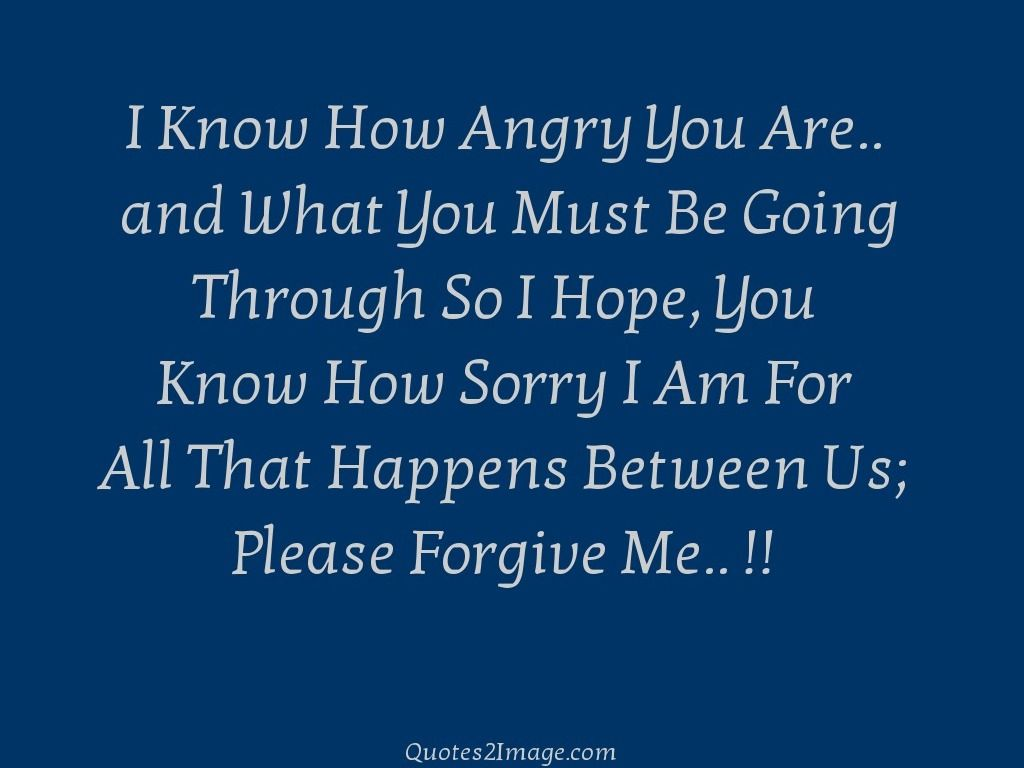 I Know How Angry Sorry Quotes 2 Image Forgive Me Quotes Sorry Quotes Apologizing Quotes