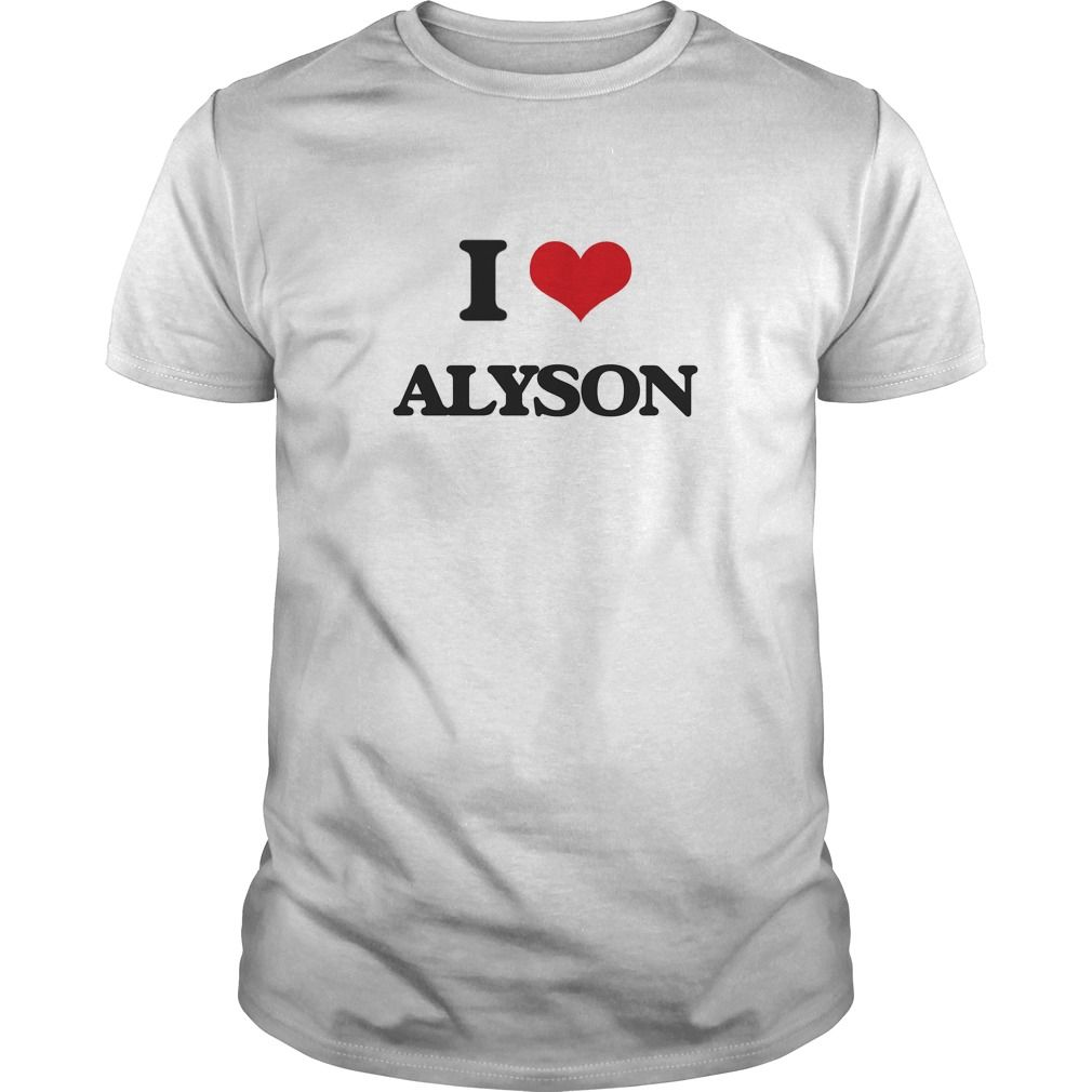 I Love Alyson The perfect shirt to show your love for