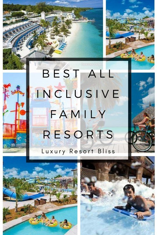 The Best All Inclusive Family Resorts Around The World Family Vacation Bucket List All Inclusive Family Resorts Family Resorts Family Vacation Travel