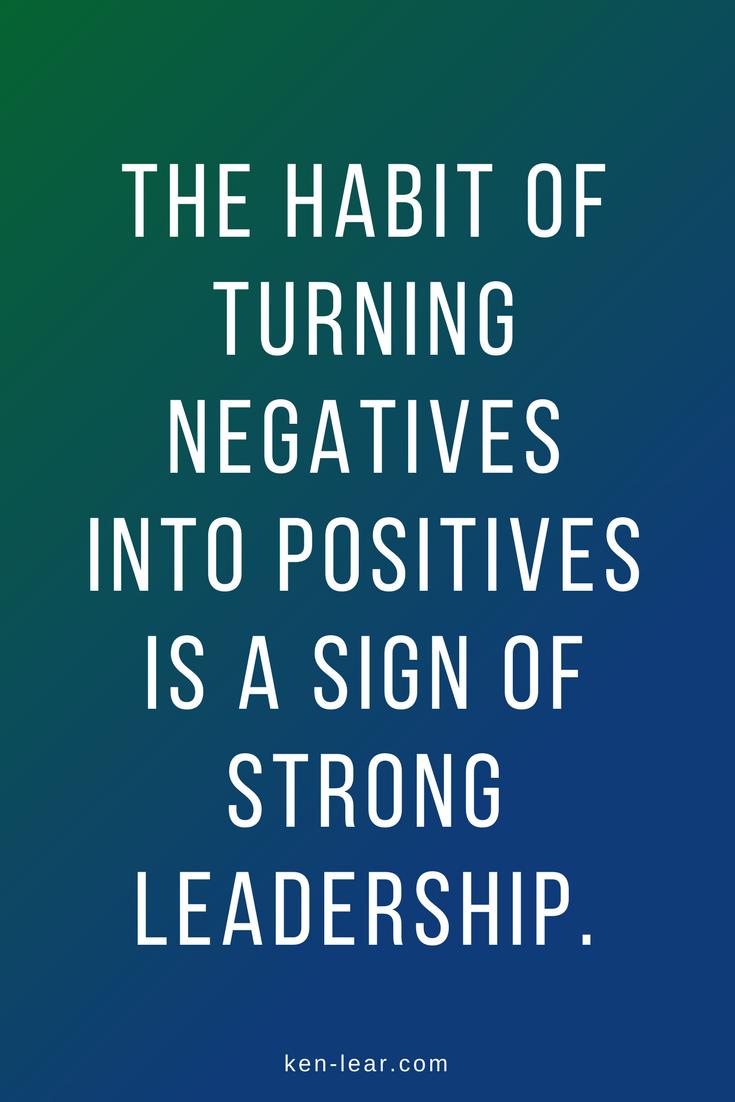 The habit of turning negatives into positives is a sign of strong