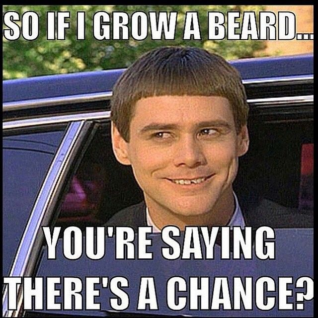 So If I Grow A Beard Youre Saying Theres A Chance From
