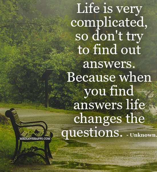 Life Is Very Complicated So Don T Try To Find Out Answers Because