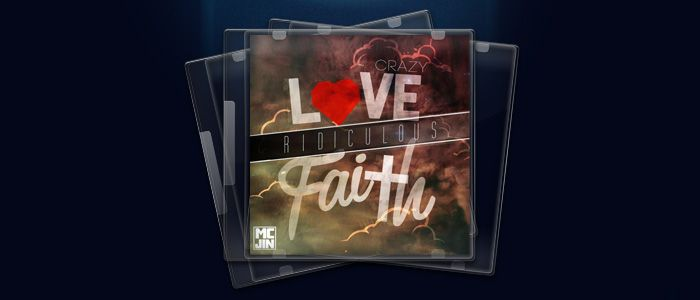 Free Download – 'Crazy Love Ridiculous Faith' By MC Jin