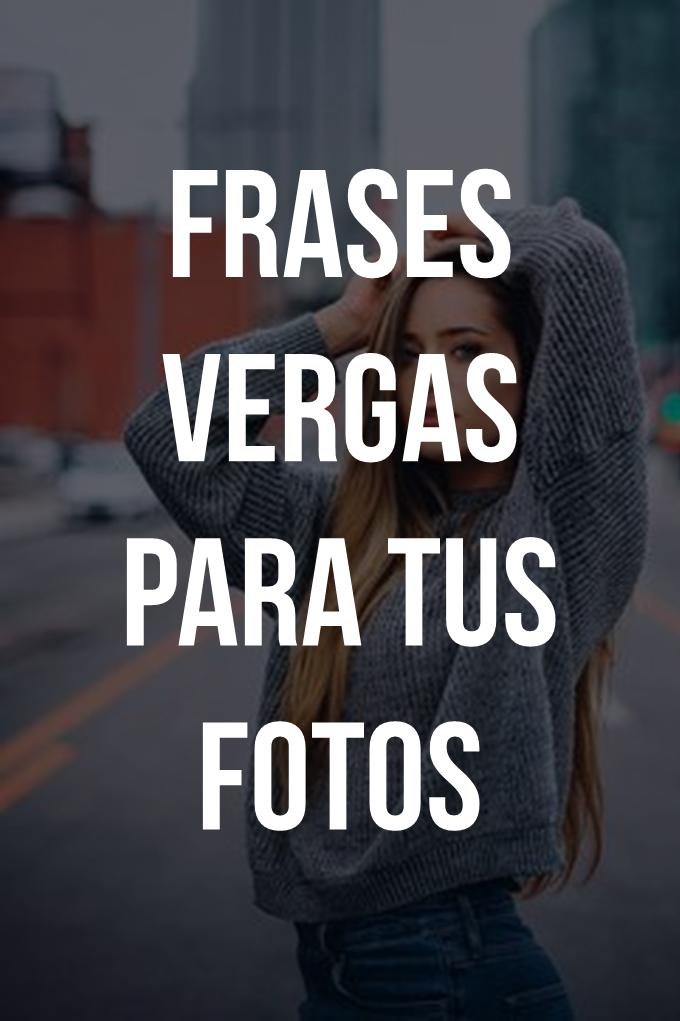Frases Vergas Para Tus Fotos Frases Pie De Foto Frases