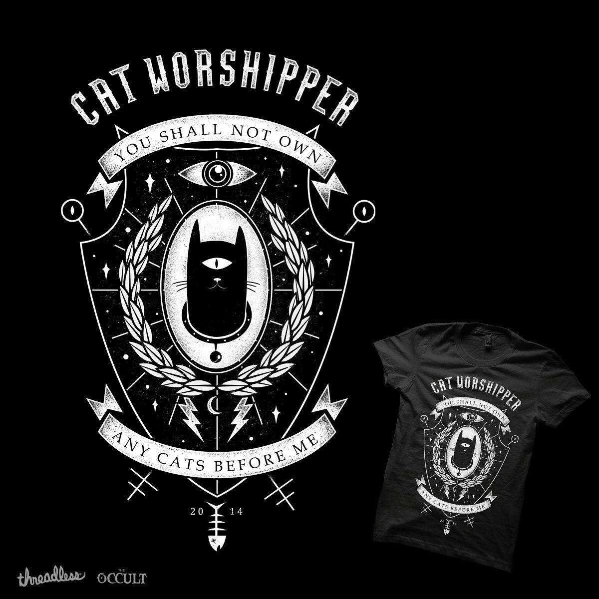 Cat Worshipper On Threadless Cats Threadless Worshippers