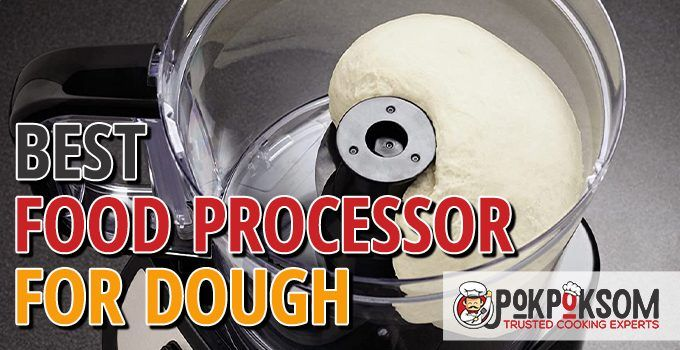 5 Best Food Processors for Dough (Reviews Updated 2021)