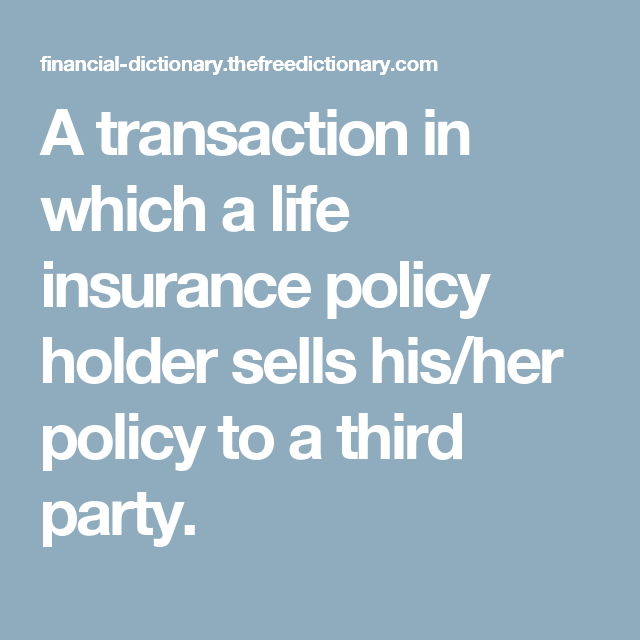 A Transaction In Which A Life Insurance Policy Holder Sells His