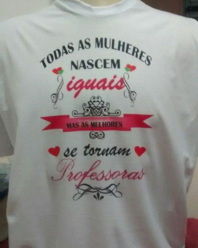 Professor · Camisetas Personalizadas. Formas. Camisas · Todas as mulheres  nascem iguais 1fa2fe1d988d6