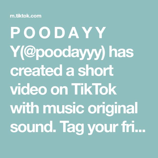 P O O D A Y Y Y Poodayyy Has Created A Short Video On Tiktok With Music Original Sound Tag Your Friends Justsharecopylink Fory Music The Originals Video