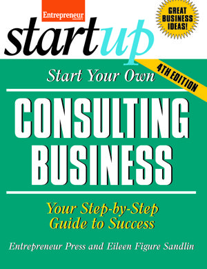 Start Your Own Consulting Business 4th Edition Entrepreneur Bookstore Entrepreneur Com Consulting Business Business And Economics Pet Sitting Business