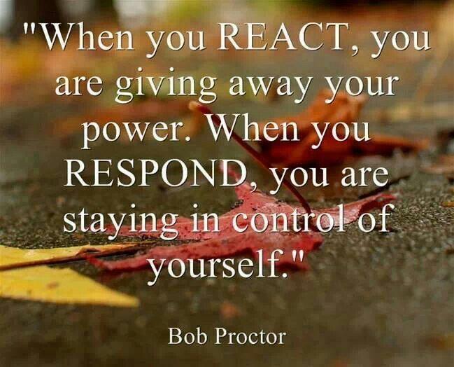 Instead of react, respond