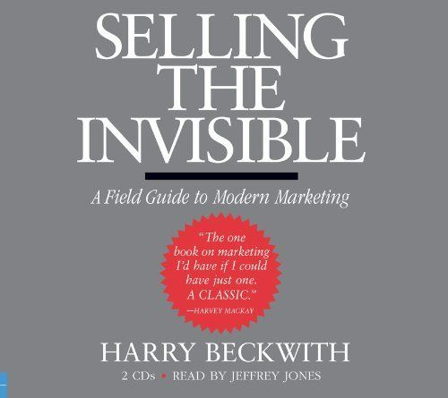 Selling The Invisible A Field Guide To Modern Marketing By Harry Beckwith Http Www Amazon Com Dp 160024101 Business Books Book Marketing Book Worth Reading
