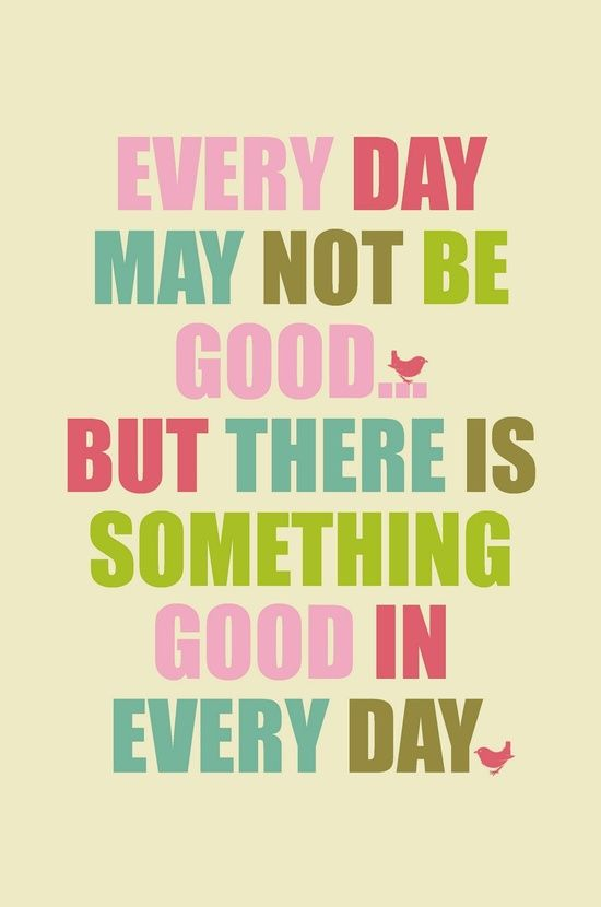 Printables Every Day May Not Be Good But There Is Something Good In