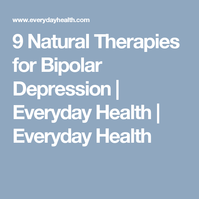 9 Natural Therapies For Bipolar Depression Everyday Health