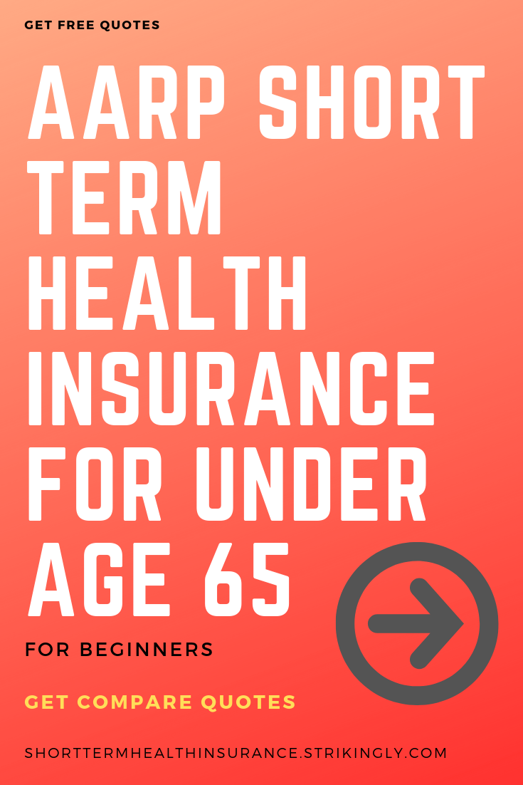 AARP short term health insurance for under age 65.