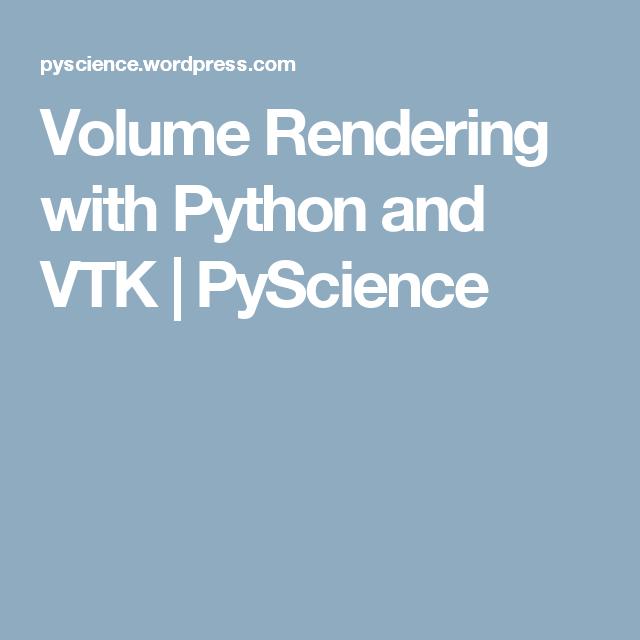 Volume Rendering with Python and VTK | Python Programming