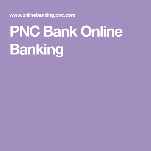 Pnc Bank Online Banking In 2020 Online Banking Pnc Banking
