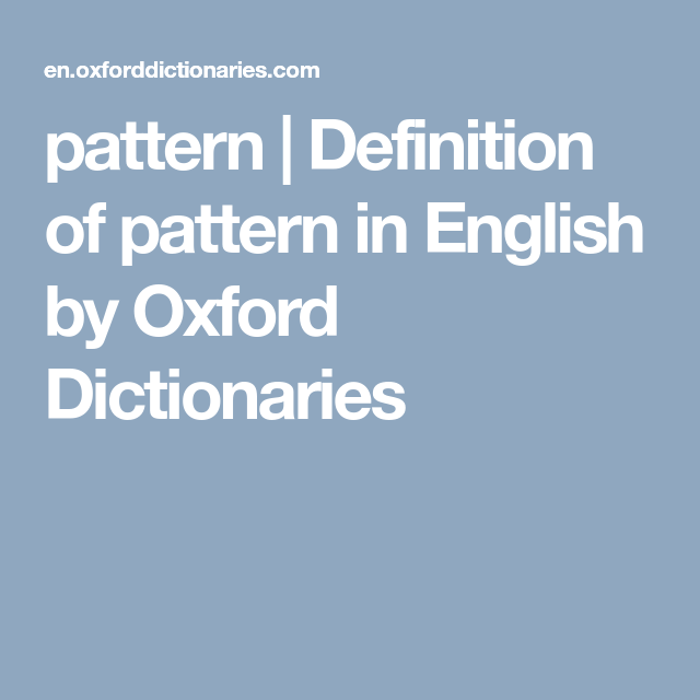Pattern Definition Of Pattern In English By Oxford Dictionaries