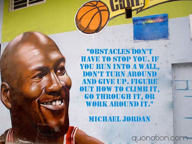 """""""Obstacles don't have to stop you…."""""""