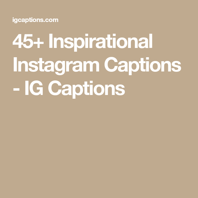 45+ Inspirational Instagram Captions - IG Captions ...
