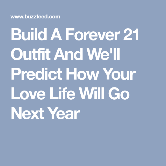 Build a forever 21 outfit and well predict how your love life will according to your wardrobe are you destined to be single or will you find the love of your life ccuart Image collections
