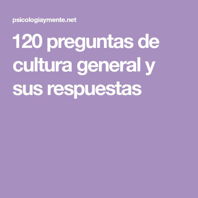 120 Preguntas De Cultura General Y Sus Respuestas Preguntas De Cultura General Cultura General Cultura