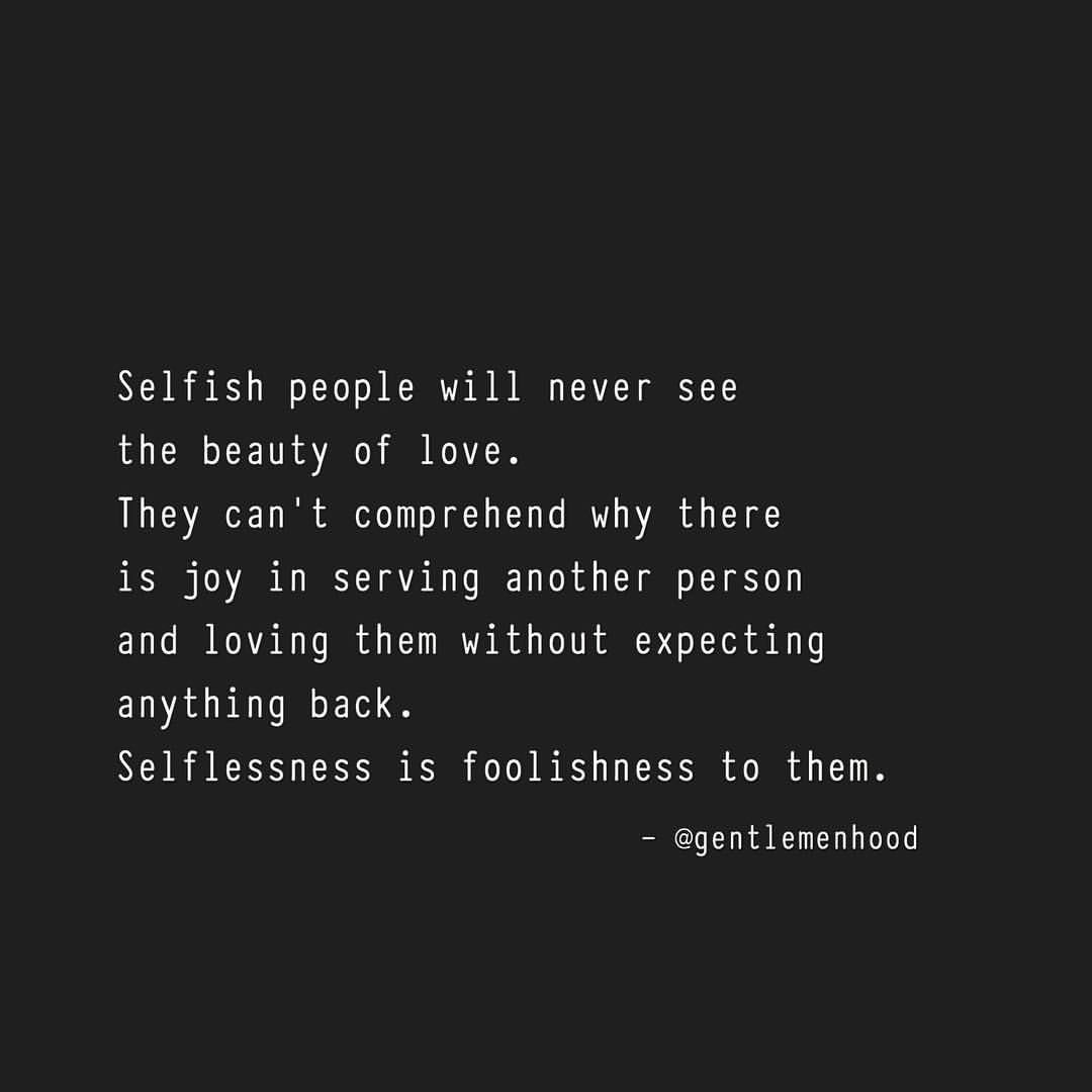 Selfishness Quotes To The Selfish Selflessness Is Stupidity Words To Inspire .