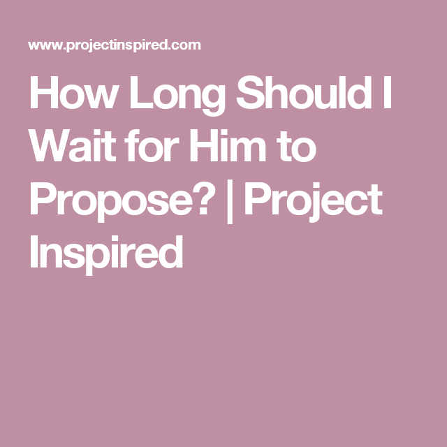 How long should you wait him propose