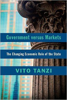 Government versus markets: the changing economic role of the state / Vito Tanzi New York : Cambridge University Press, 2014