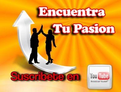 Unete al Canal de Encuentra tu pasion en Youtube.