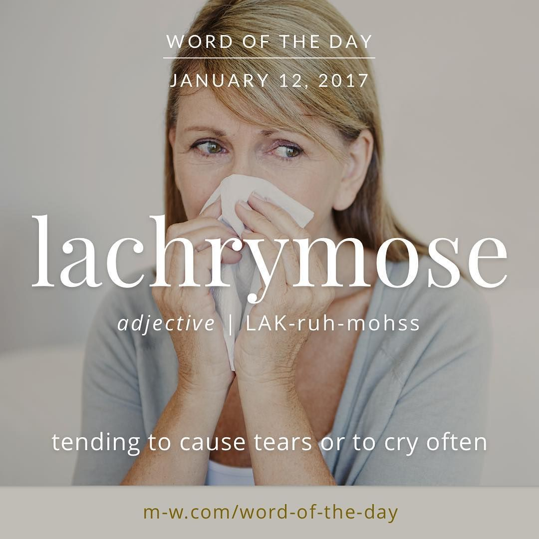 The #wordoftheday is lachrymose. #dictionary #merriamwebster ...