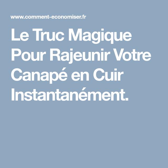 Le Truc Magique Pour Rajeunir Votre Canape En Cuir Instantanement Canape Cuir Canape Cuir