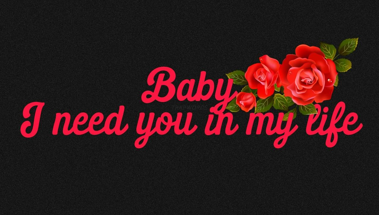 Baby I Need You In My Life  My life quotes, Life quotes, I need you
