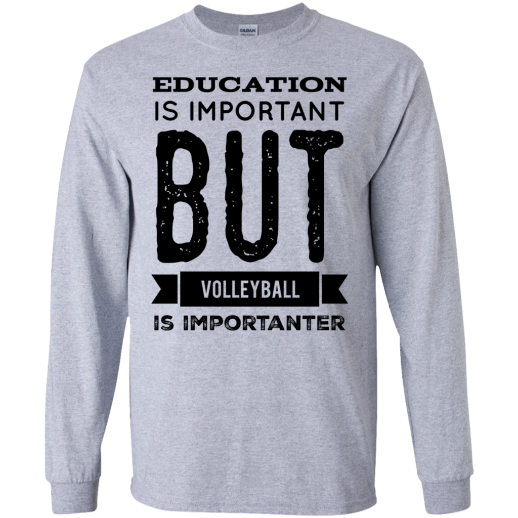 Education Is Important But Volleyball Is Importanter Ls Tshirt Cute Volleyball Shirts Volleyball Outfits Volleyball Shirts