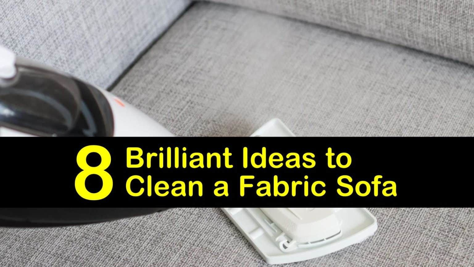 8 Brilliant Ideas to Clean a Fabric Sofa in 2020 Fabric