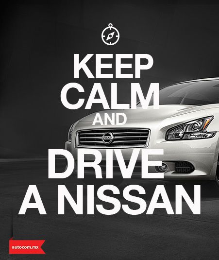 Keep Calm And Drive A Nissan Quotes Car Nissan Autocom My