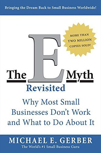 The E Myth Revisited Why Most Small Businesses Don T Work And What To Do About It In 2021 Entrepreneur Books Business Books Starting Small Business