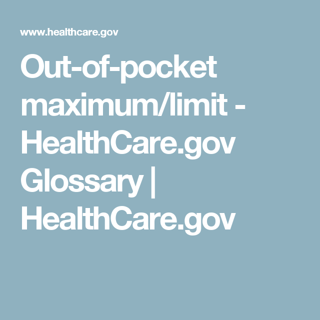 Out Of Pocket Maximum Limit Healthcare Gov Glossary Healthcare Gov Health Care Glossary Governor