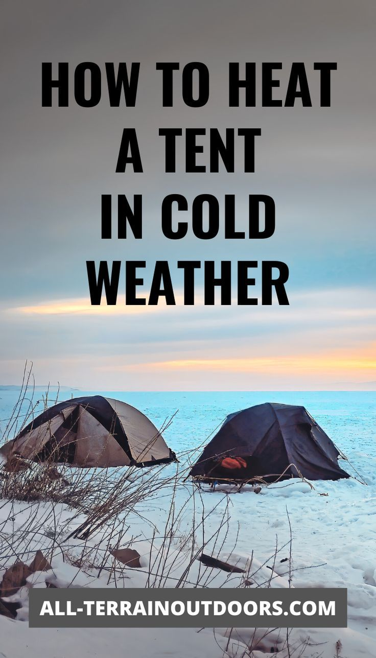 How To Heat A Tent In Cold Weather: The Ultimate Guide