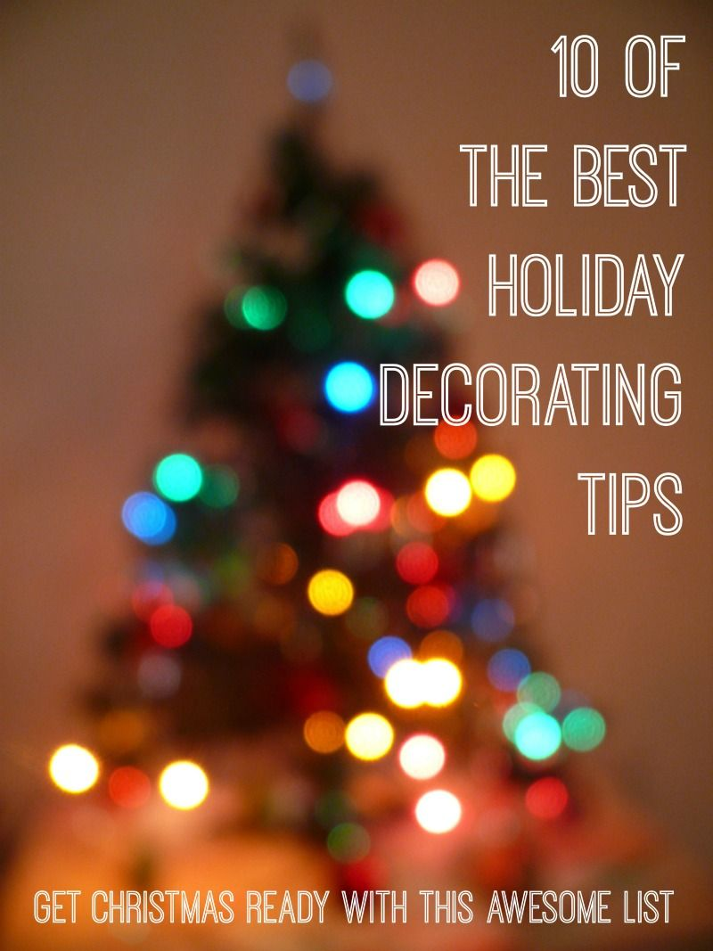 10 Of The Best Holiday Decorating Tips Holiday Fun Christmas Holidays Holiday