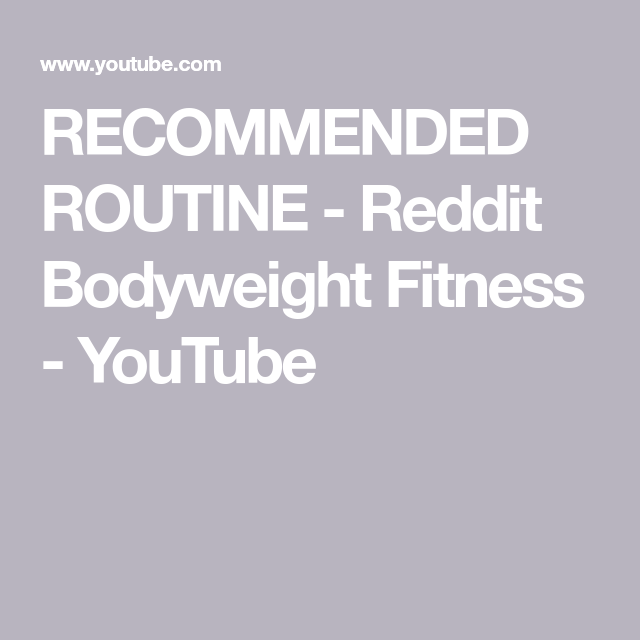 RECOMMENDED ROUTINE - Reddit Bodyweight Fitness - YouTube | Fitness