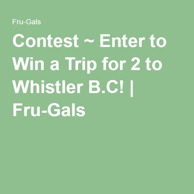 Contest ~ Enter to Win a Trip for 2 to Whistler B.C! | Fru-Gals